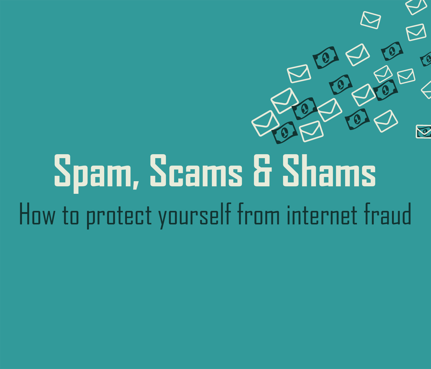 Spam, Scams and Shams - How to protect yourself from internet fraud
