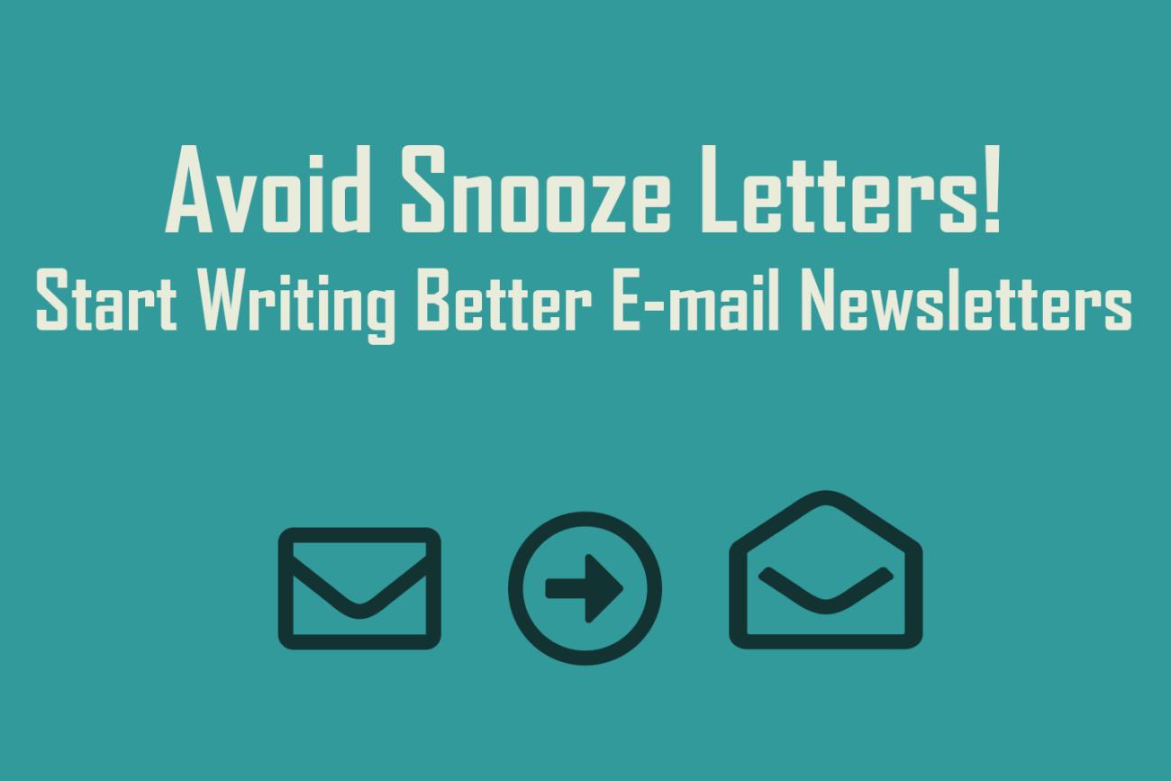 Avoid Snooze Letters! Start Writing Better E-mail Newsletters